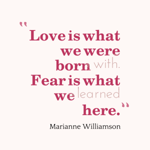 """Love is what we were born with"" quote by Marianne Williamson"